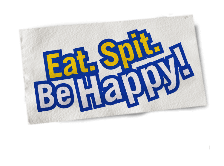 Eat. Spit. Be Happy!